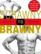 Scrawny to Brawny: The Complete Guide to Building Muscle the Natural Way