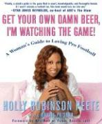 Get Your Own Damn Beer, I'm Watching the Game!: A Woman's Guide to Loving Pro Football