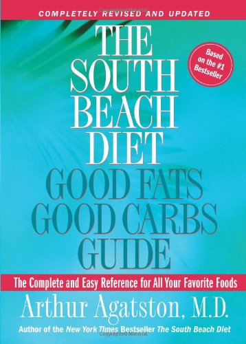 The South Beach Diet: Good Fats Good Carbs Guide - The Complete and Easy Reference for All Your Favorite Foods, Revised Edition - Arthur Agatston