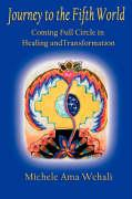 Journey to the Fifth World: Coming Full Circle in Healing and Transformation
