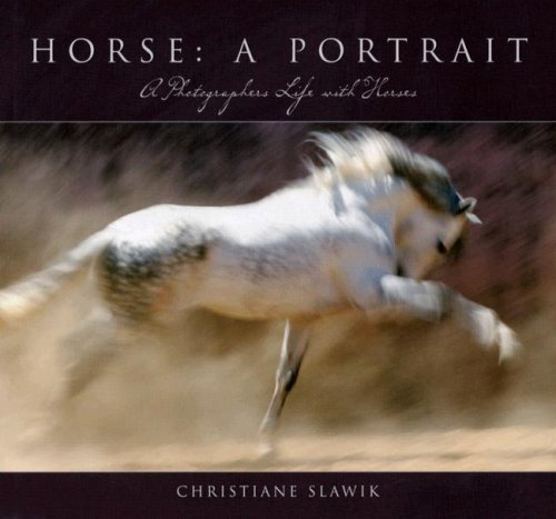 Horse, a Portrait: A Photographer's Life With Horses - Christiane Slawik