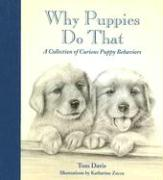Why Puppies Do That: A Collection of Curious Puppy Behaviors