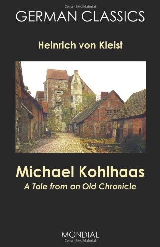 Michael Kohlhaas: A Tale from an Old Chronicle (German Classics) - Heinrich Von Kleist