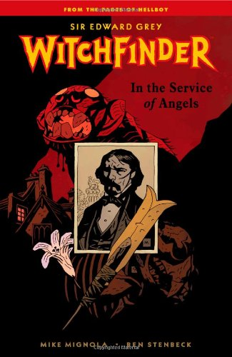 Witchfinder Volume 1: In the Service of Angels - Mike Mignola, Ben Stenbeck, Dave Stewart