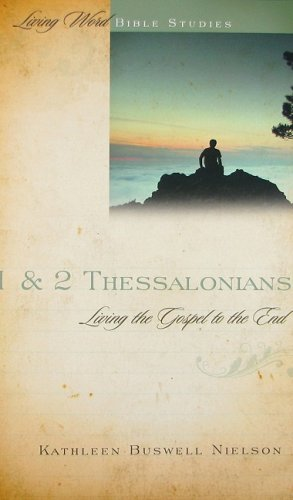1 & 2 Thessalonians: Living the Gospel to the End (Living Word Bible Studies) - Kathleen Buswell Nielson