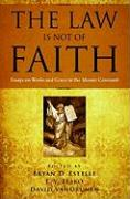 The Law Is Not of Faith: Essays on Works and Grace in the Mosaic Covenant