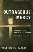 Outrageous Mercy: Rediscovering the Radical Nature of the Cross