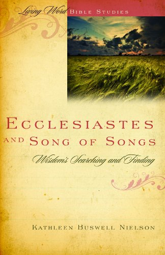Ecclesiastes and Song of Songs: Wisdom's Searching and Finding (Living Word Bible Studies) - Kathleen Buswell Nielson