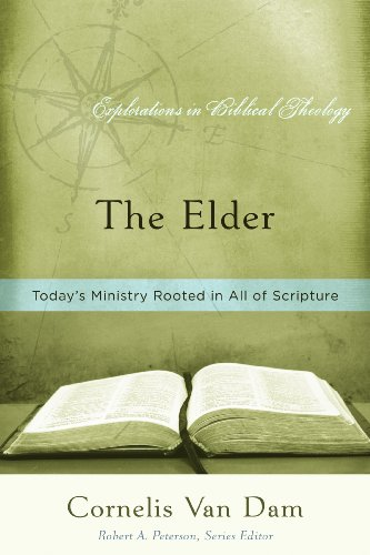 The Elder: Today's Ministry Rooted in All of Scripture (Explorations in Biblical Theology) - Cornelis Van Dam