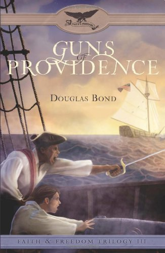 Guns of Providence (Faith  &  Freedom Trilogy, Book 3) - Douglas Bond