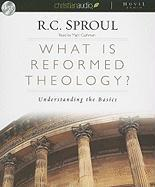 What Is Reformed Theology?: Understanding the Basics