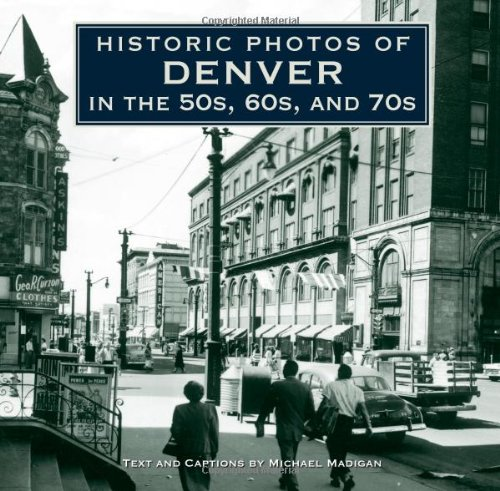 Historic Photos of Denver in the 50s, 60s, and 70s - Michael Madigan