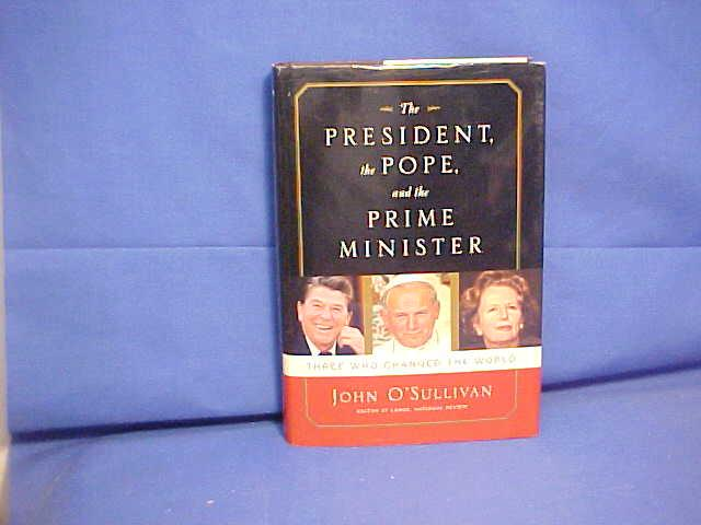 The President, the Pope, And the Prime Minister: Three Who Changed the World - O'Sullivan, John