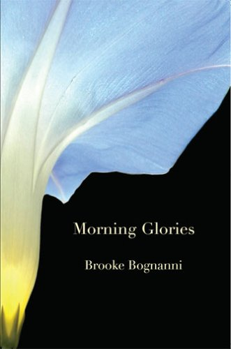 MORNING GLORIES  &  OTHER POEMS - BROOKE BOGNANNI