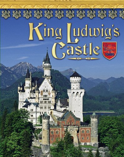 King Ludwig's Castle (Castles, Palaces  &  Tombs) - Lisa Trumbauer