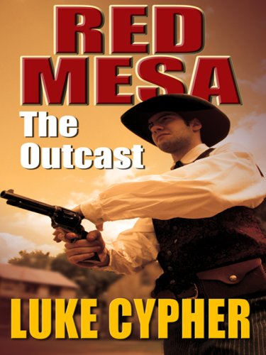 The Outcast: Red Mesa (Wheeler Western) - Luke Cypher