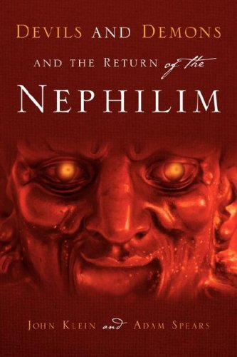 Devils and Demons and the Return of the Nephilim - John Klein; Adam Spears