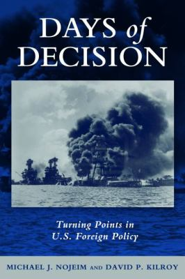 Days of Decision : Turning Points in U. S. Foreign Policy - Michael J. Nojeim; David P. Kilroy