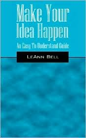 Make Your Idea Happen: An Easy to Understand Guide