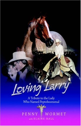 Loving Larry: A Tribute to the Lady Who Named Peptoboonsmal - Penny Wormet; Elaine Hall