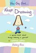 You Go, Girl... Keep Dreaming: A Special Book about Always Believing in Yourself