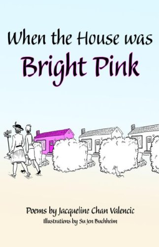 When the House Was Bright Pink - Jacqueline Chan Valencic