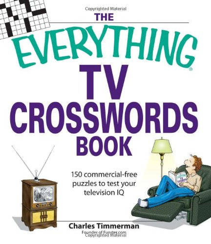 The Everything TV Crosswords Book: 150 commercial-free puzzles to test your television IQ - Charles Timmerman