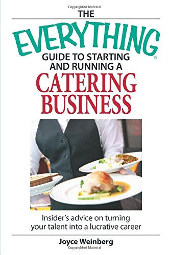 The Everything Guide to Starting and Running a Catering Business: Insider's advice on turning your talent into a Career - Joyce Weinberg