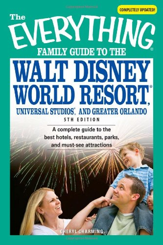 The Everything Family Guide to the Walt Disney World Resort, Universal Studios, and Greater Orlando: A complete guide to the best hotels, re - Cheryl Charmin