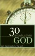 30 Seconds to Loving God: Daily Devotionals for the Spirit
