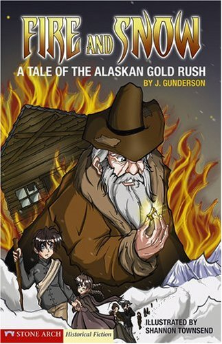 Fire and Snow: A Tale of the Alaskan Gold Rush (Historical Fiction) - J. Gunderson