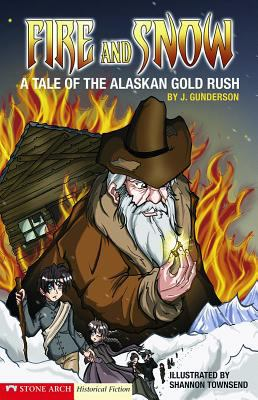 Fire and Snow : A Tale of the Alaskan Gold Rush - J. Gunderson