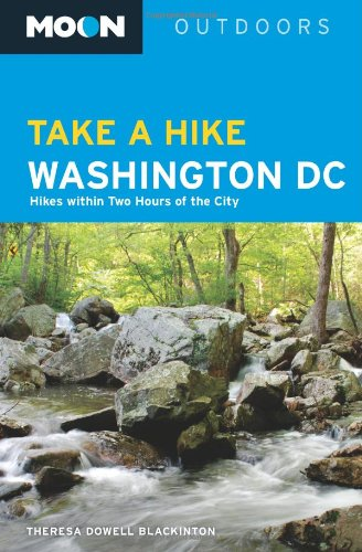 Moon Take a Hike Washington, D.C.: Hikes within Two Hours of the City (Moon Outdoors) - Theresa Dowell Blackinton