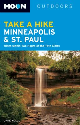 Take a Hike Minneapolis and St. Paul : Hikes Within Two Hours of the Twin Cities - Jake Kulju