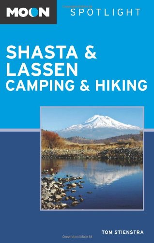 Moon Spotlight Shasta and Lassen Camping and Hiking - Tom Stienstra