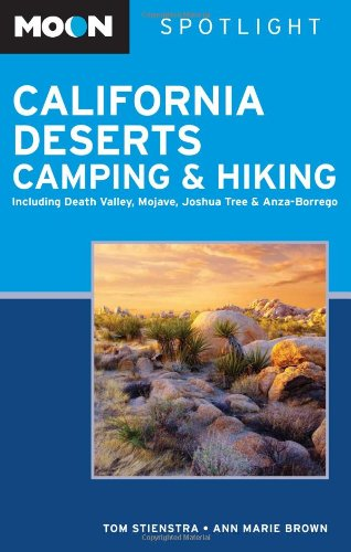 Moon Spotlight California Deserts Camping and Hiking: Including Death Valley, Mojave, Joshua Tree, and Anza-Borrego - Tom Stienstra; Ann Marie Brown
