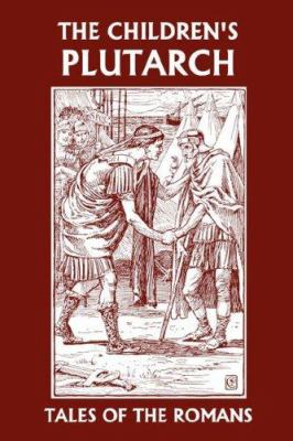 The Children's Plutarch : Tales of the Romans (Yesterdy's Classics) - F. J. Gould