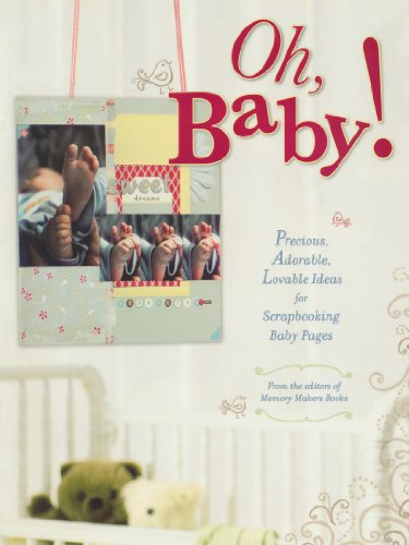 Oh, Baby!: Precious, Adorable, Lovable Ideas For Scrapbooking Baby Pages - Memory Makers Editors