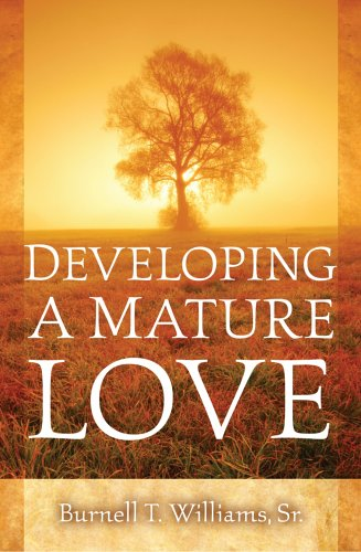 Developing A Mature Love - Burnell T Sr. Williams