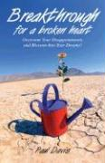 Breakthrough for a Broken Heart: Overcome Your Disappointments and Blossom Into Your Dreams