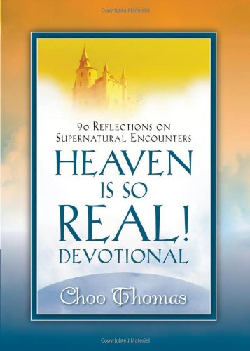 Heaven Is So Real Devotional: 90 Reflections on Supernatural Encounters - Choo Thomas