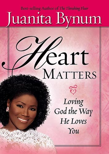 Heart Matters: Loving God the Way He Loves You - Juanita Bynum