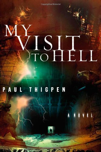 My Visit To Hell: A Novel - Paul Thigpen