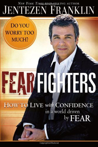 Fear Fighters: How to Live With Confidence in a World Driven by Fear - Jentezen Franklin