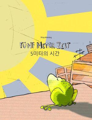 Funf Meter Zeit/5 Miteoui Sigan: Kinderbuch Deutsch-Koreanisch (Bilingual/Zweisprachig)