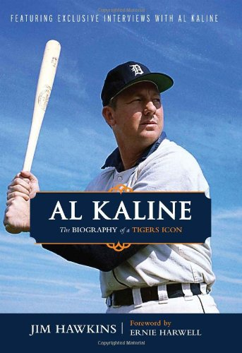 Al Kaline: The Biography of a Tigers Icon - Jim Hawkins