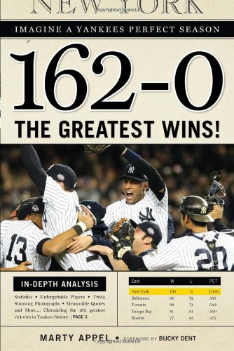 162-0: Imagine a Yankees Perfect Season: The Greatest Wins! - Marty Appel