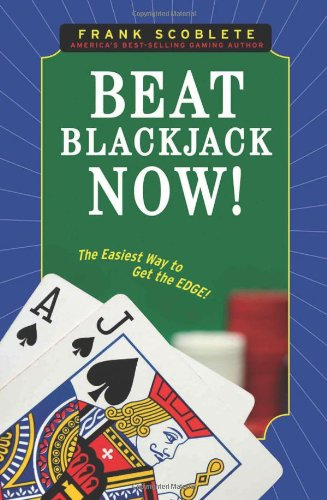 Beat Blackjack Now!: The Easiest Way to Get the Edge! - Frank Scoblete