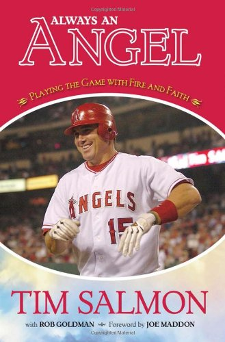 Always an Angel: Playing the Game With Fire and Faith - Tim Salmon; Rob Goldman