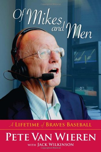 Of Mikes and Men: A Lifetime of Braves Baseball - Pete Van Wieren; Jack Wilkinson